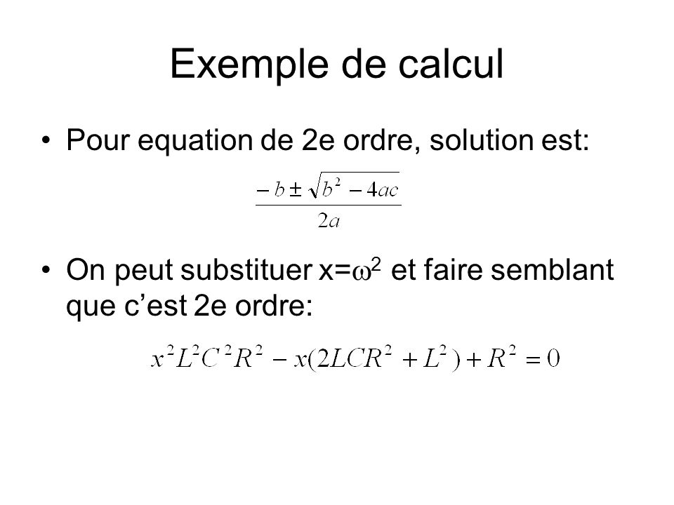 Exemple de calcul Pour equation de 2e ordre, solution est: