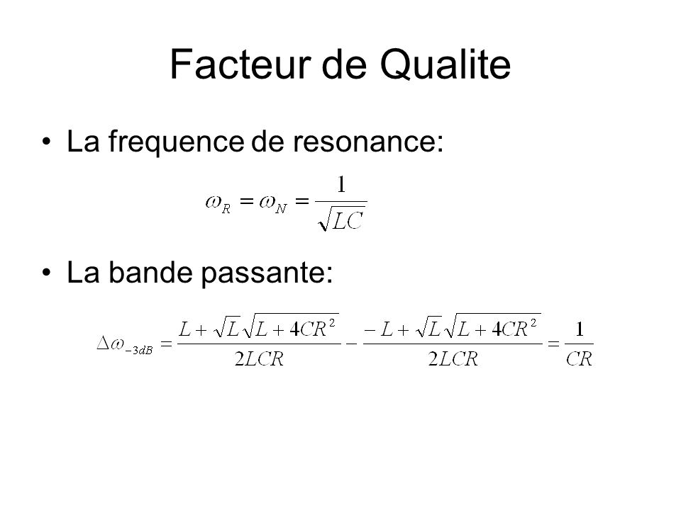 Facteur de Qualite La frequence de resonance: La bande passante: