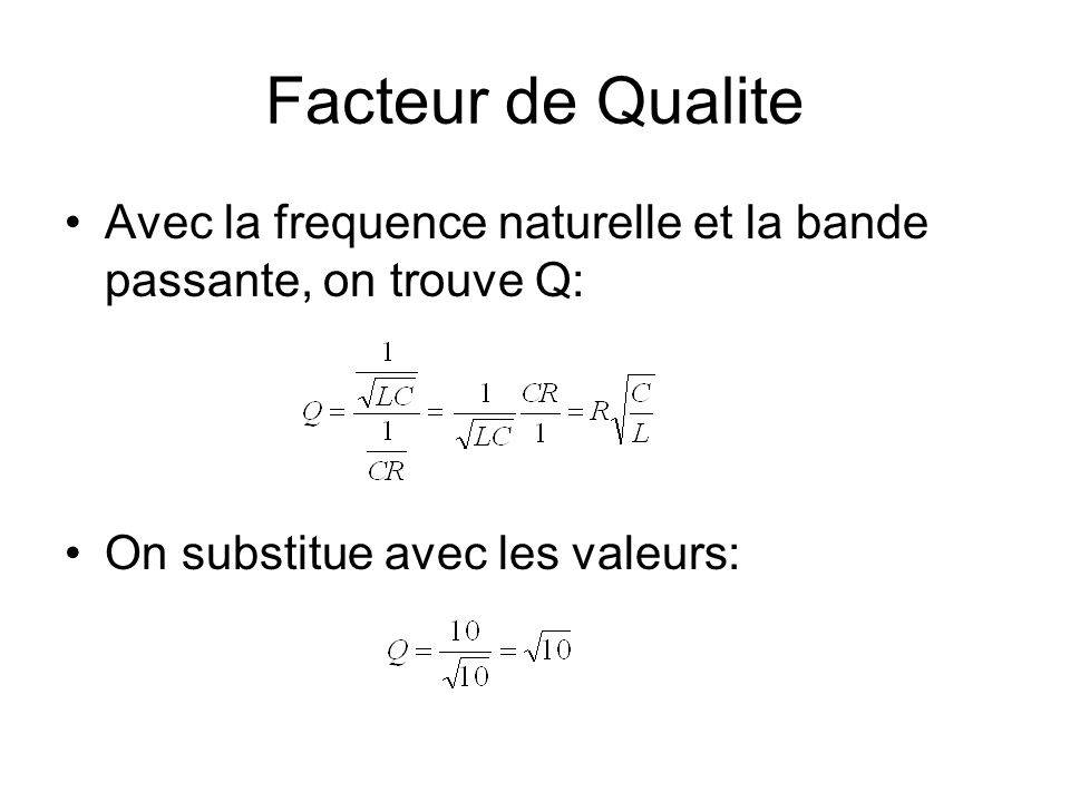 Facteur de Qualite Avec la frequence naturelle et la bande passante, on trouve Q: On substitue avec les valeurs: