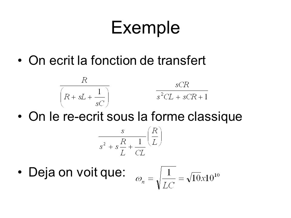 Exemple On ecrit la fonction de transfert