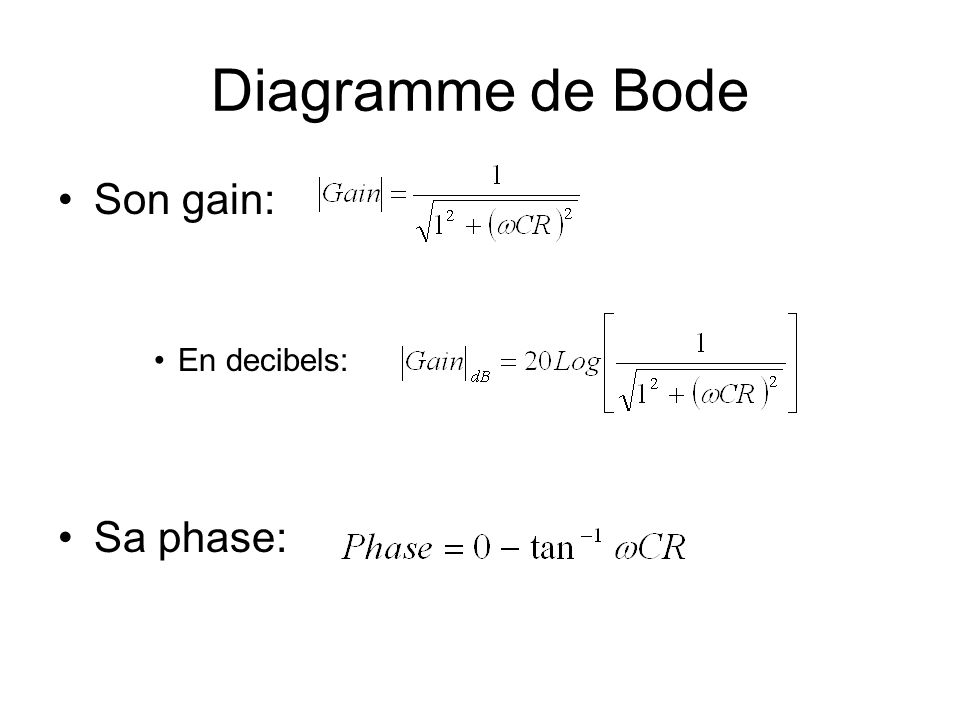 Diagramme de Bode Son gain: En decibels: Sa phase: