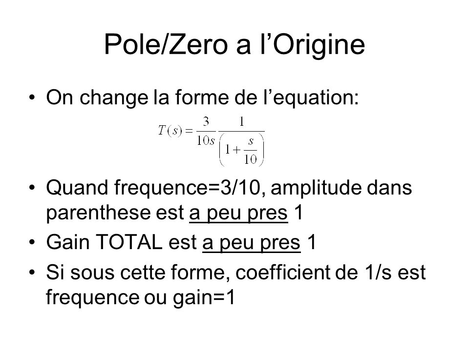 Pole/Zero a l'Origine On change la forme de l'equation: