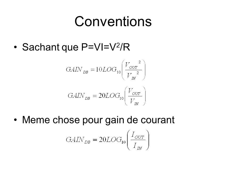 Conventions Sachant que P=VI=V2/R Meme chose pour gain de courant