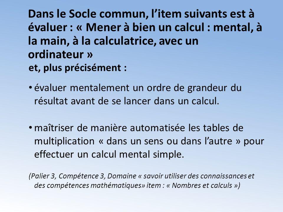 Dans le Socle commun, l'item suivants est à évaluer : « Mener à bien un calcul : mental, à la main, à la calculatrice, avec un ordinateur »