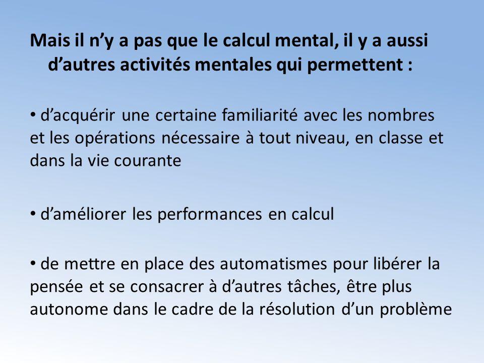 Mais il n'y a pas que le calcul mental, il y a aussi d'autres activités mentales qui permettent :