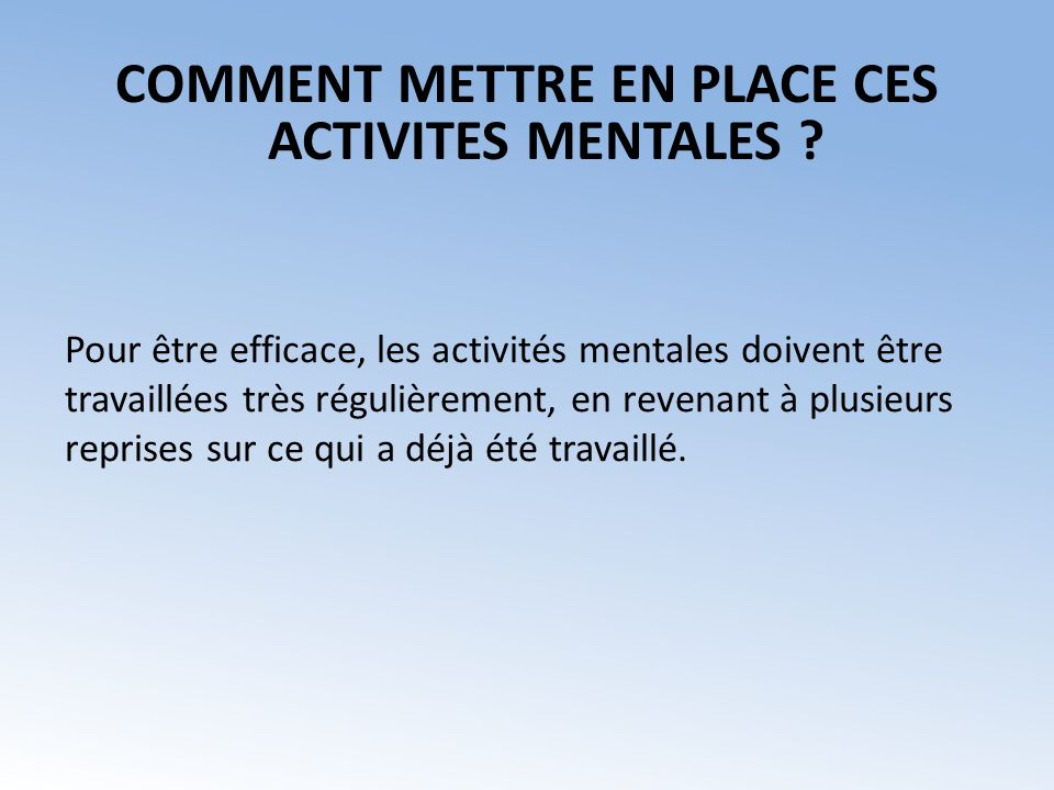 COMMENT METTRE EN PLACE CES ACTIVITES MENTALES