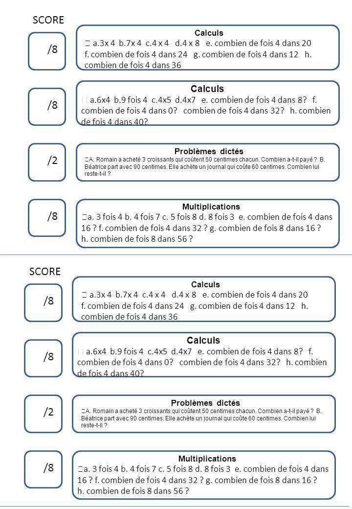 SCORE Calculs. ™ a.3x 4 b.7x 4 c.4 x 4 d.4 x 8 e. combien de fois 4 dans 20.