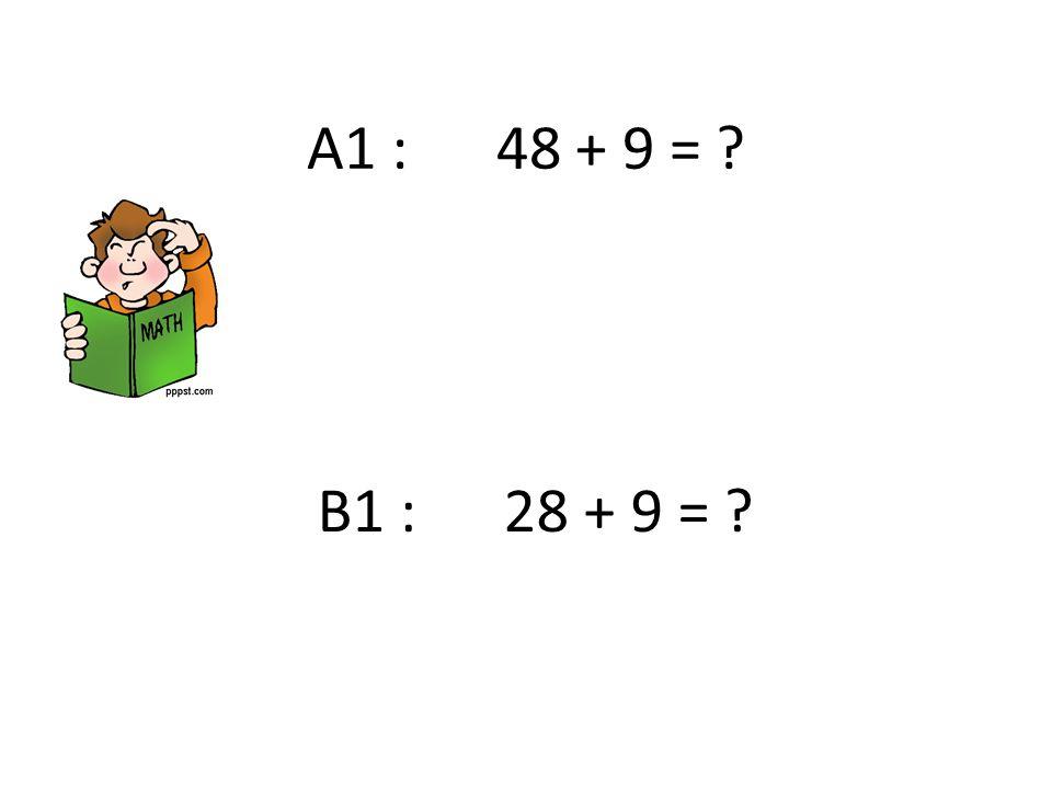 A1 : 48 + 9 = B1 : 28 + 9 =
