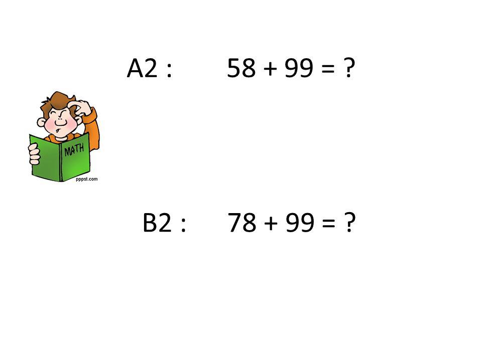A2 : 58 + 99 = B2 : 78 + 99 =
