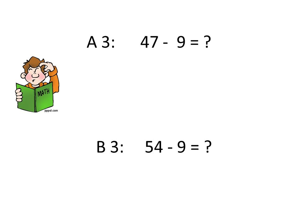 A 3: 47 - 9 = B 3: 54 - 9 =
