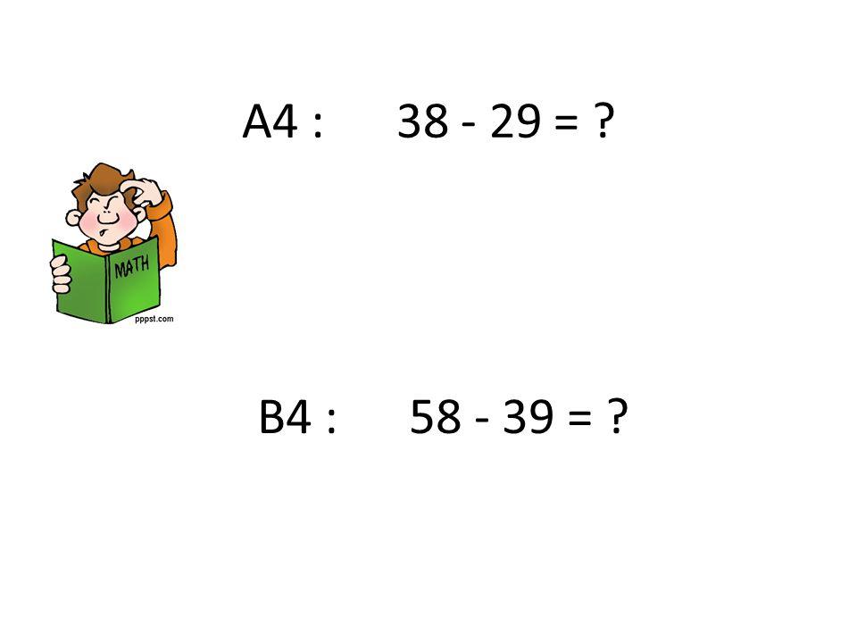 A4 : 38 - 29 = B4 : 58 - 39 =