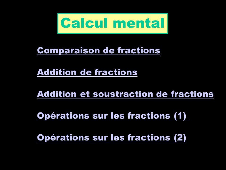 Calcul mental Comparaison de fractions Addition de fractions