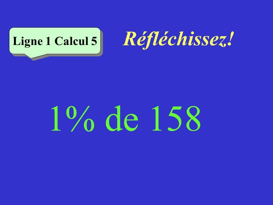 Réfléchissez! Ligne 1 Calcul 5 1% de 158
