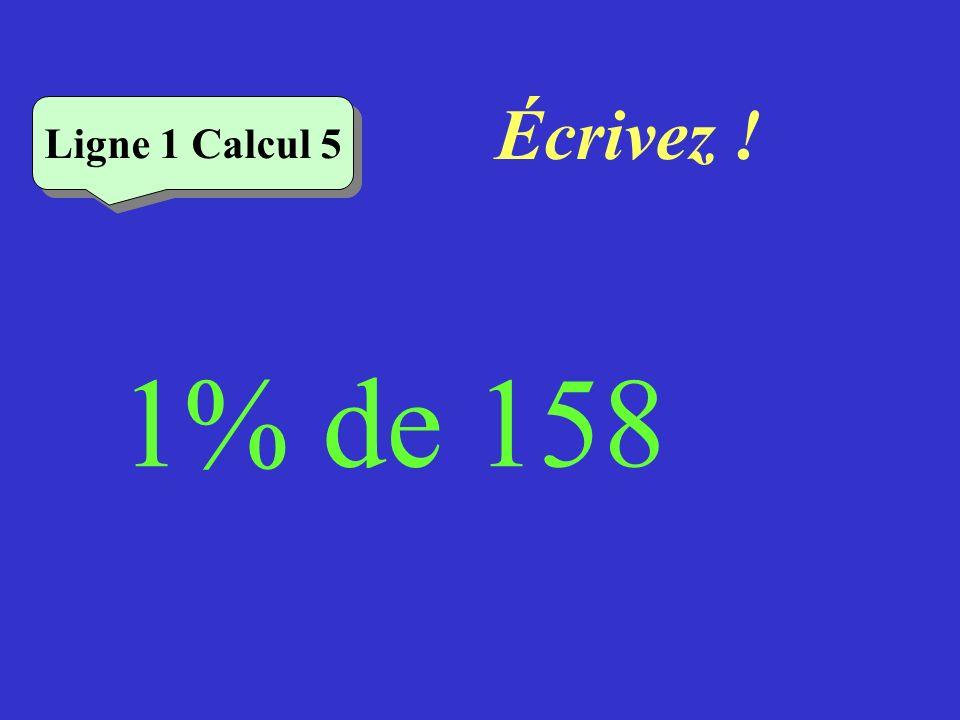 Écrivez ! Ligne 1 Calcul 5 1% de 158