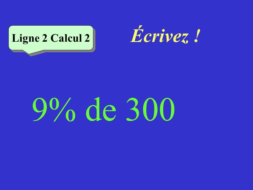 Écrivez ! Ligne 2 Calcul 2 9% de 300