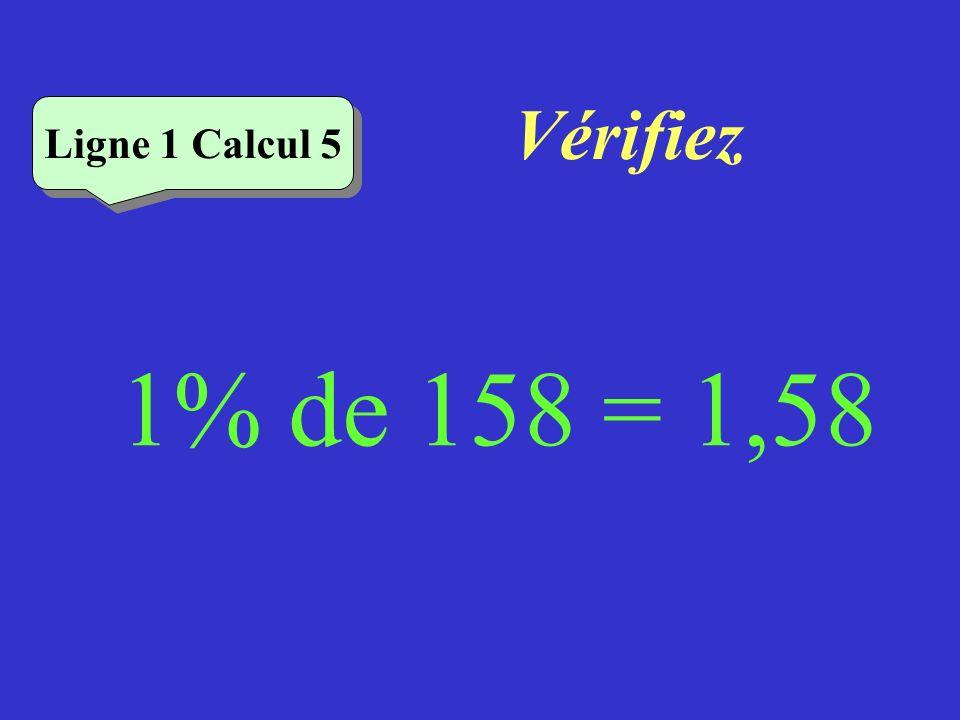 Vérifiez Ligne 1 Calcul 5 1% de 158 = 1,58