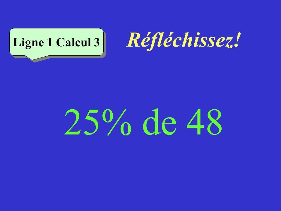 Réfléchissez! Ligne 1 Calcul 3 25% de 48
