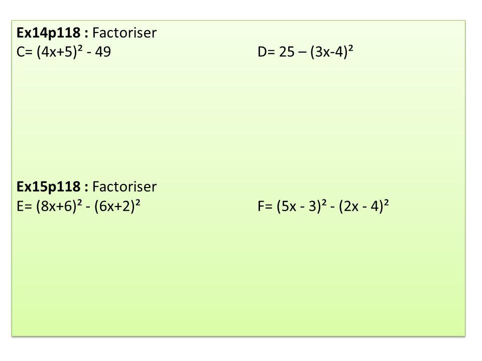 Ex14p118 : Factoriser C= (4x+5)² - 49 D= 25 – (3x-4)².