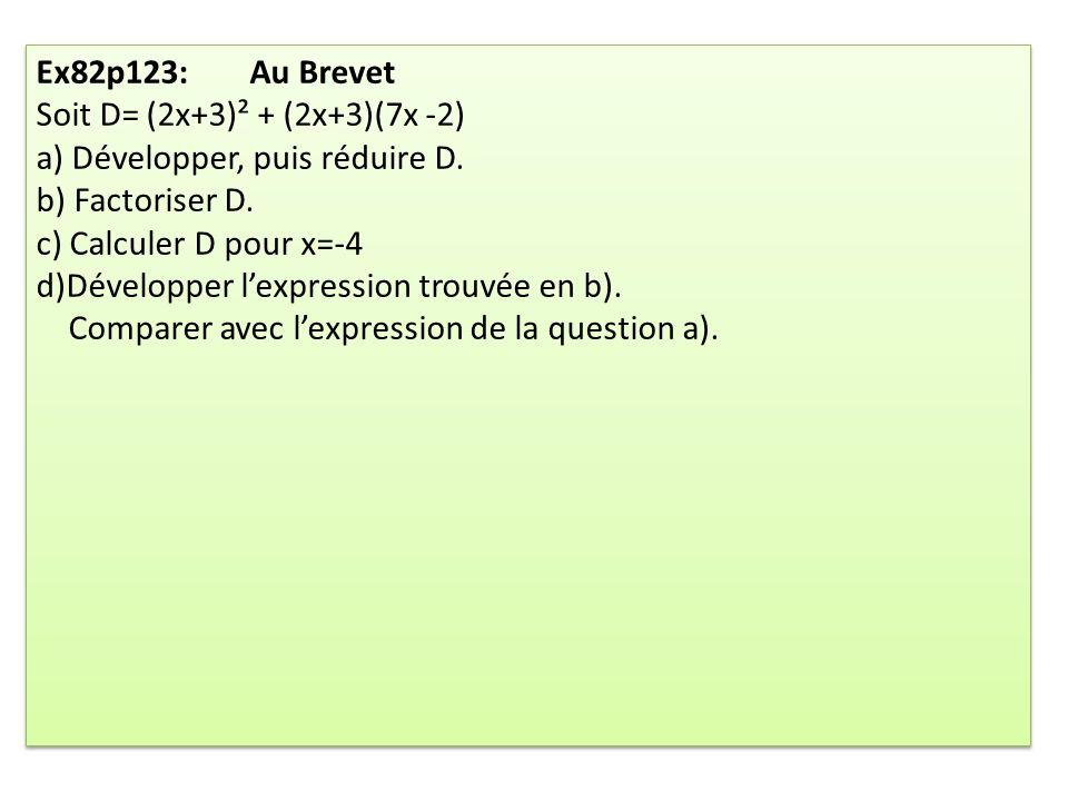 Ex82p123: Au Brevet Soit D= (2x+3)² + (2x+3)(7x -2) a) Développer, puis réduire D. b) Factoriser D.