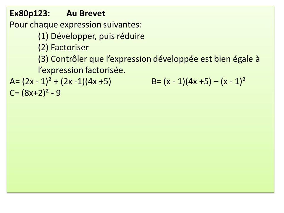 Ex80p123: Au Brevet Pour chaque expression suivantes: (1) Développer, puis réduire. (2) Factoriser.