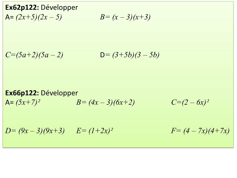 Ex62p122: Développer A= (2x+5)(2x – 5) B= (x – 3)(x+3) C=(5a+2)(5a – 2) D= (3+5b)(3 – 5b) Ex66p122: Développer.