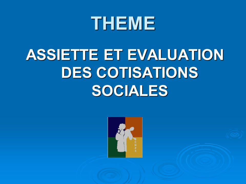 ASSIETTE ET EVALUATION DES COTISATIONS SOCIALES
