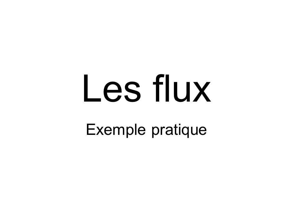 Les flux Exemple pratique