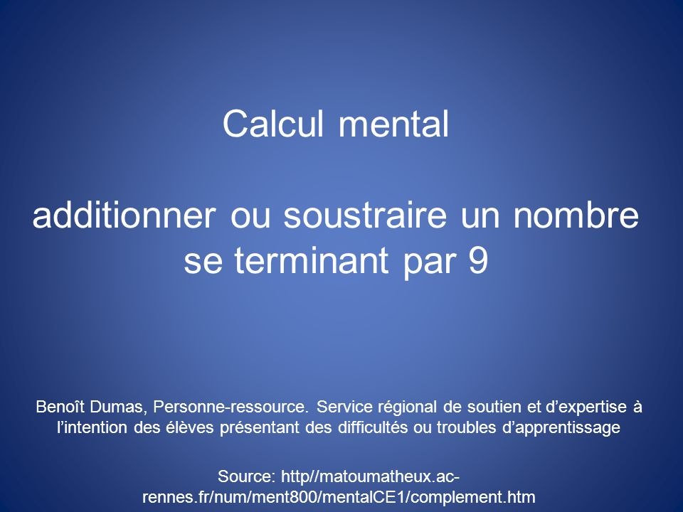 Calcul mental additionner ou soustraire un nombre se terminant par 9