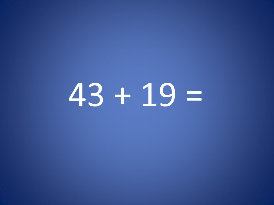 43 + 19 =