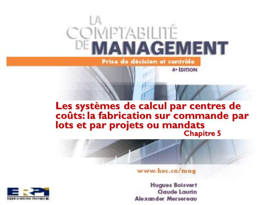 Les systèmes de calcul par centres de coûts: la fabrication sur commande par lots et par projets ou mandats Chapitre 5