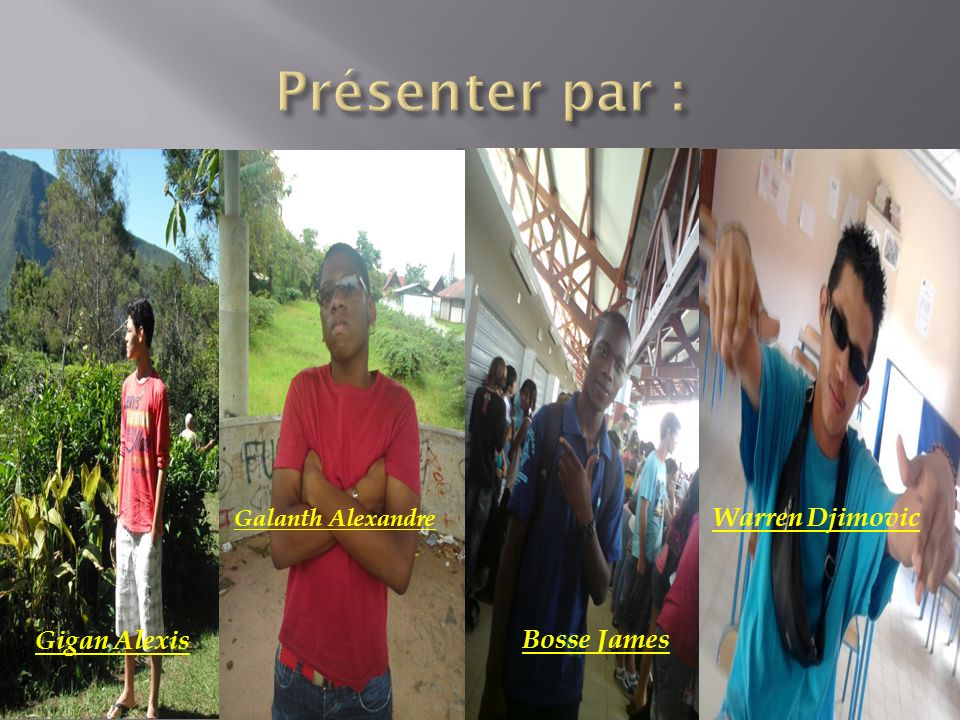 Présenter par : Warren Djimovic Gigan Alexis Bosse James