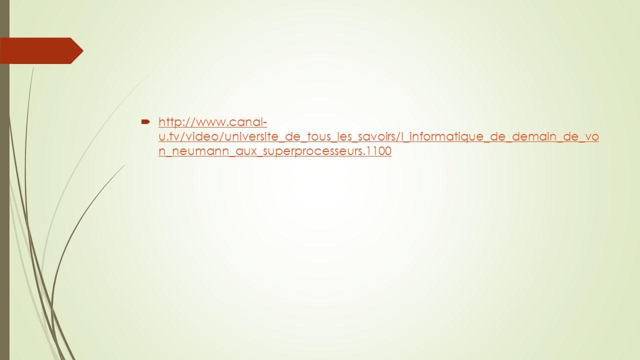 http://www.canal- u.tv/video/universite_de_tous_les_savoirs/l_informatique_de_demain_de_vo n_neumann_aux_superprocesseurs.1100
