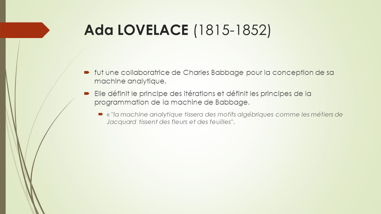 Ada LOVELACE (1815-1852) fut une collaboratrice de Charles Babbage pour la conception de sa machine analytique.