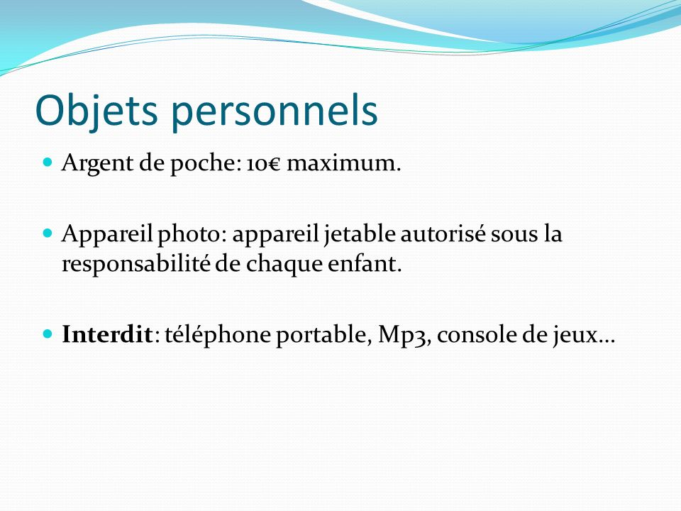 Objets personnels Argent de poche: 10€ maximum.