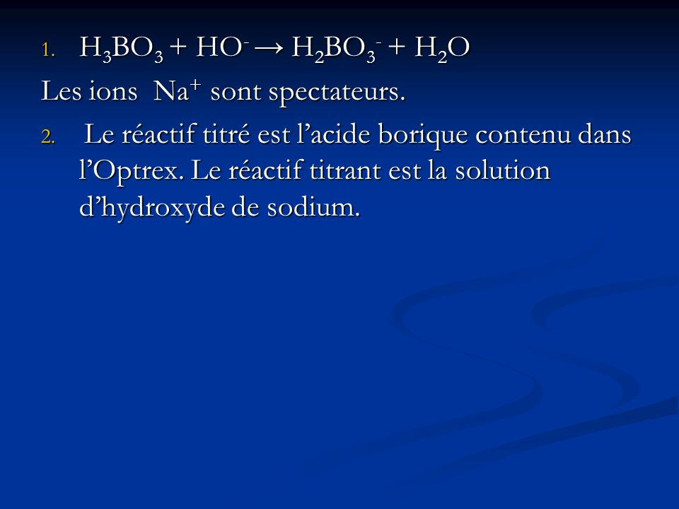 H3BO3 + HO- → H2BO3- + H2O Les ions Na+ sont spectateurs.