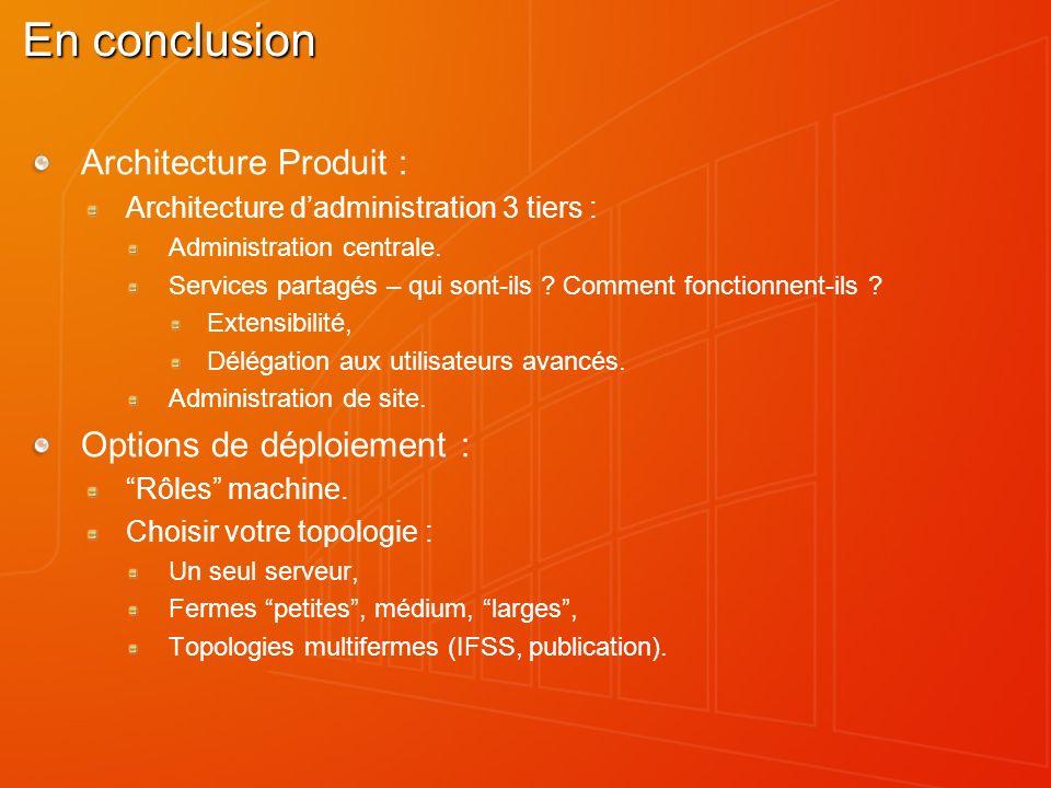 En conclusion Architecture Produit : Options de déploiement :