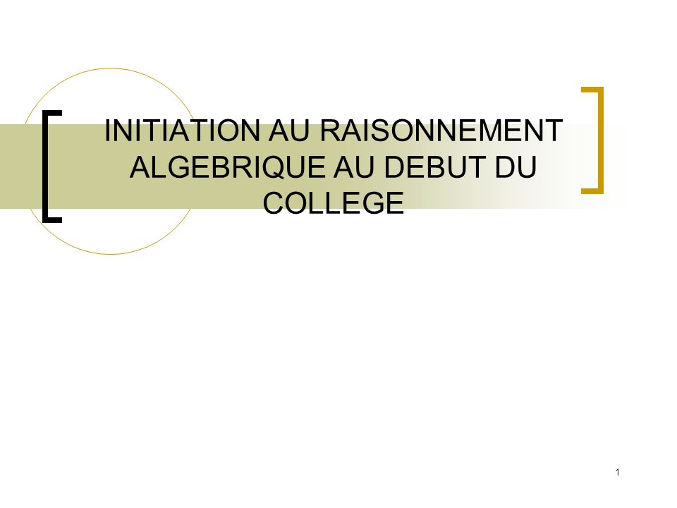 INITIATION AU RAISONNEMENT ALGEBRIQUE AU DEBUT DU COLLEGE