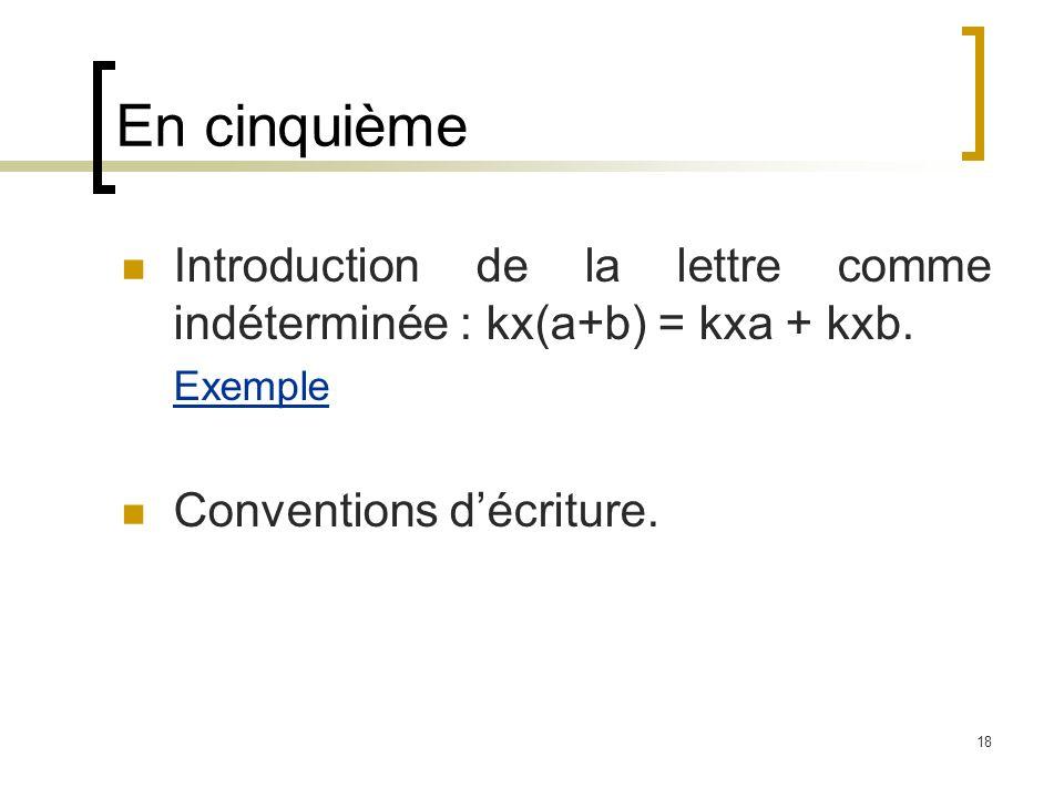 En cinquième Introduction de la lettre comme indéterminée : kx(a+b) = kxa + kxb.