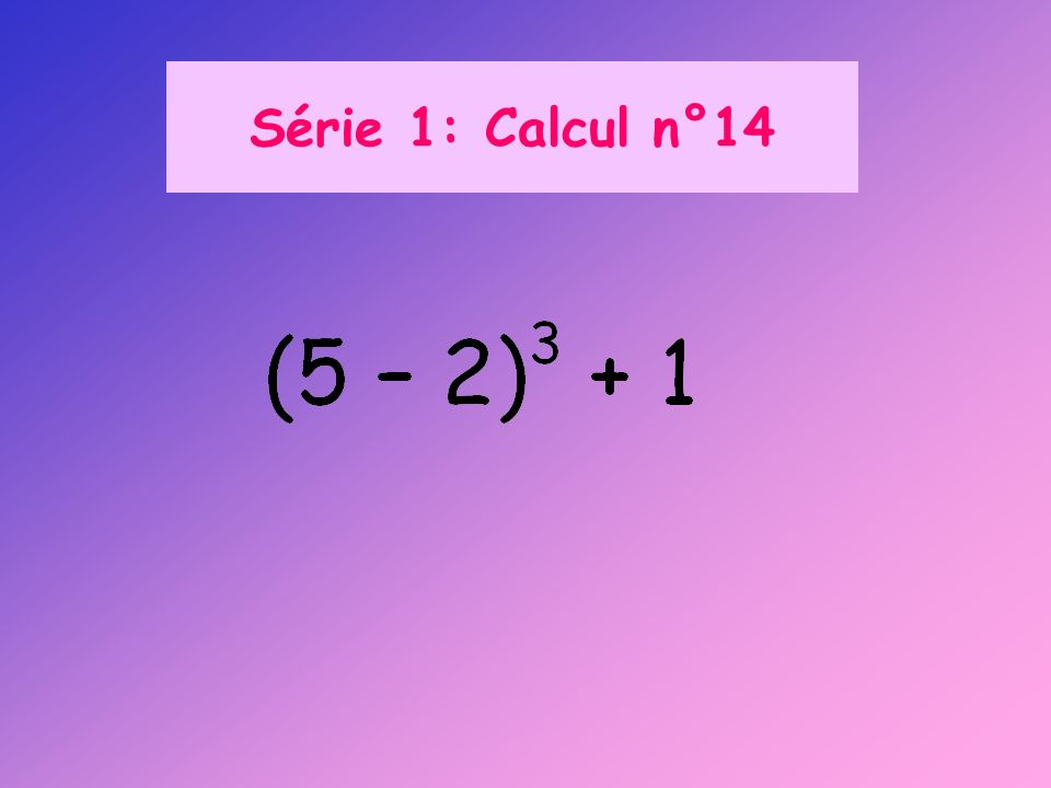 Série 1: Calcul n°14