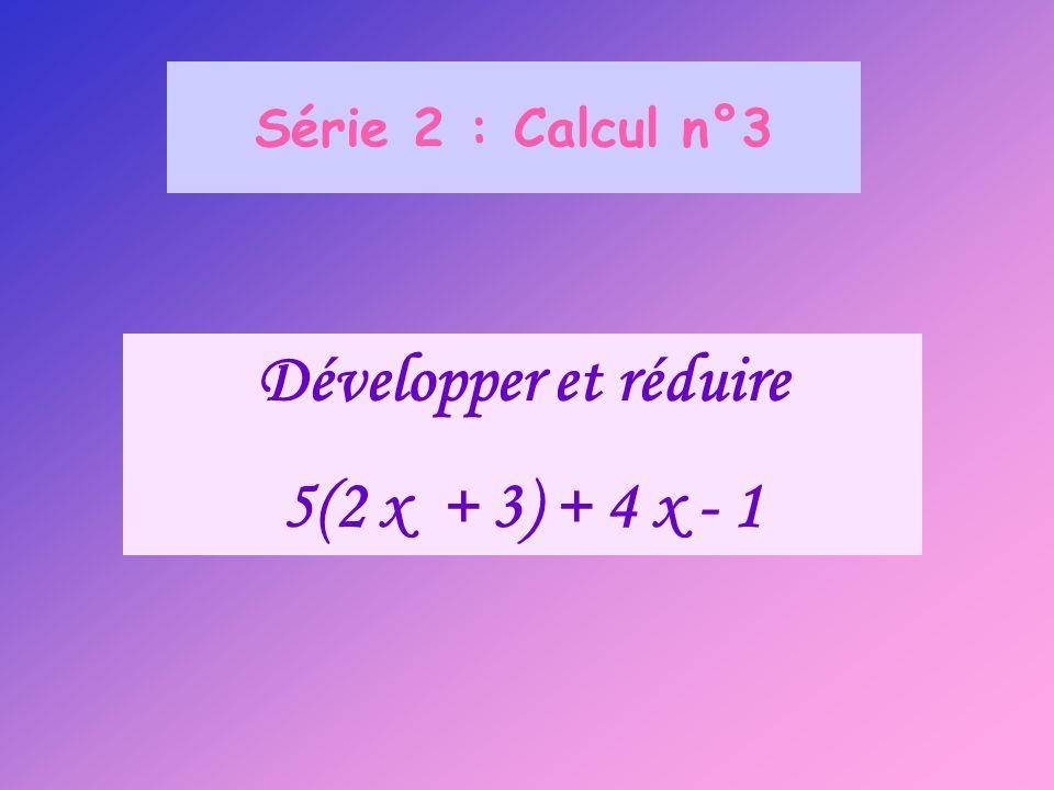 Développer et réduire 5(2 x + 3) + 4 x - 1