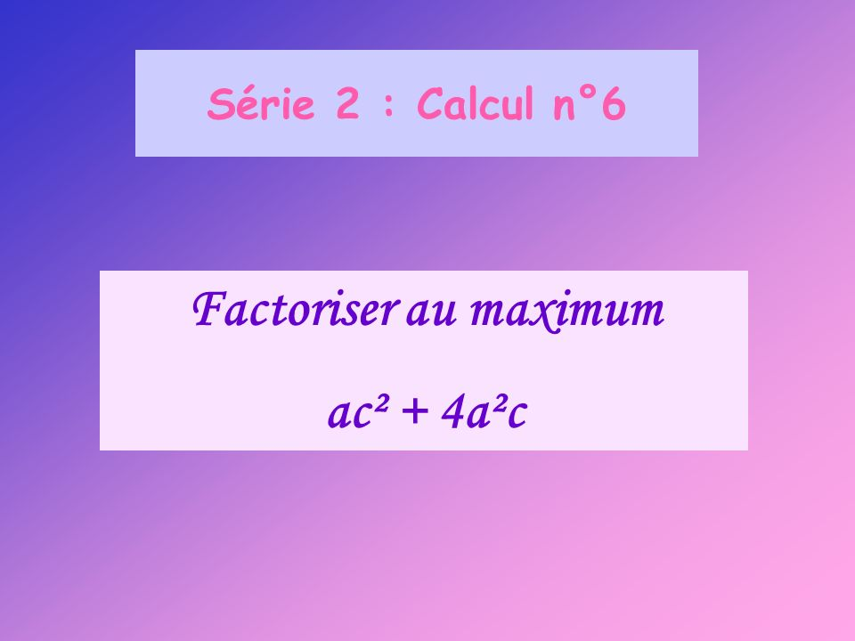 Factoriser au maximum ac² + 4a²c