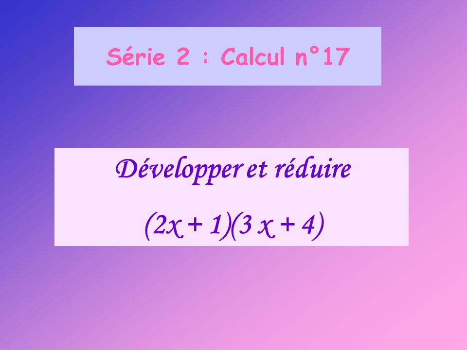 Développer et réduire (2x + 1)(3 x + 4)