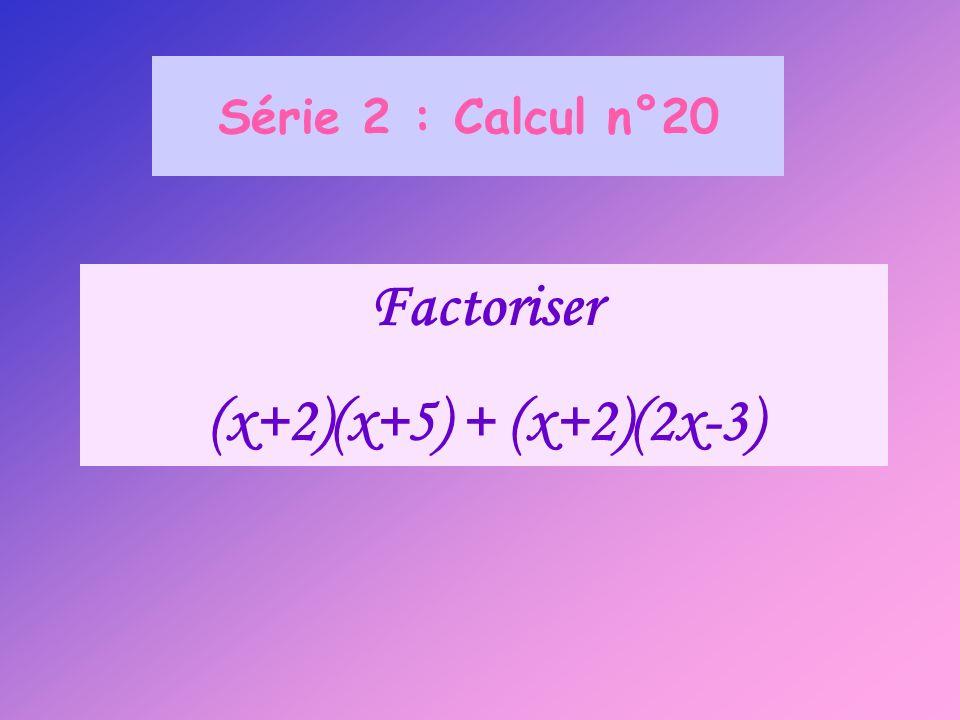 Factoriser (x+2)(x+5) + (x+2)(2x-3)