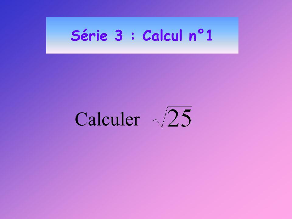 Série 3 : Calcul n°1 Calculer