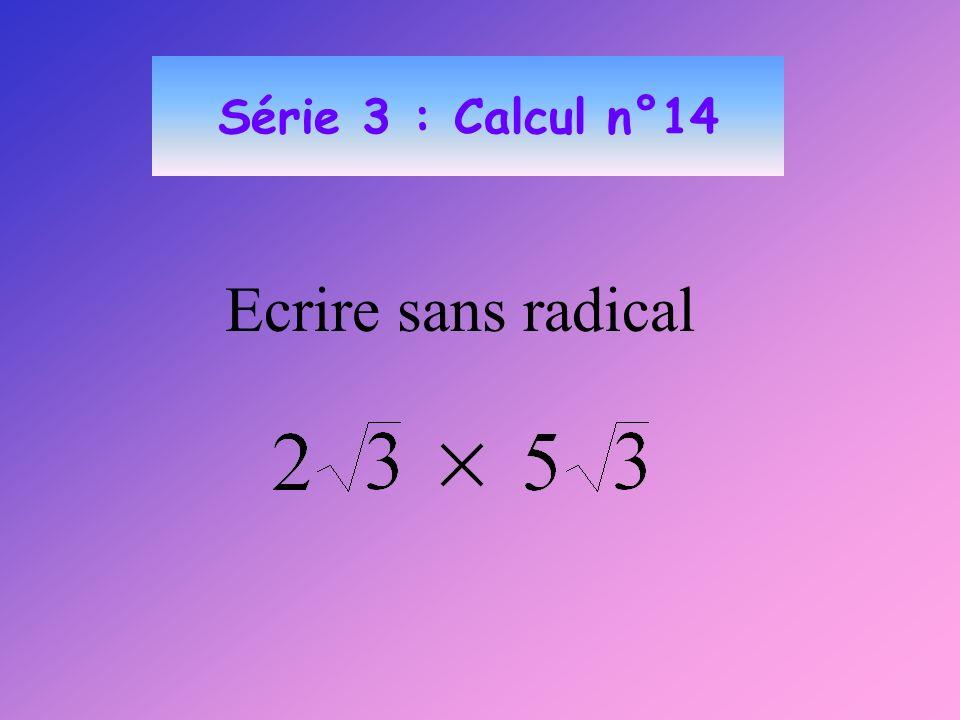 Série 3 : Calcul n°14 Ecrire sans radical