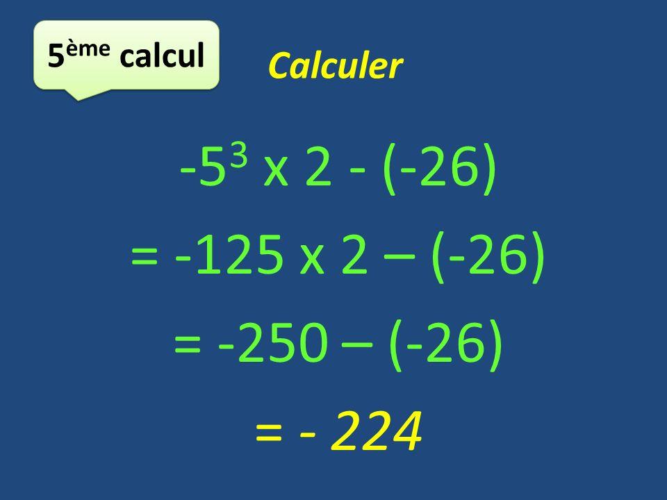 -53 x 2 - (-26) = -125 x 2 – (-26) = -250 – (-26) = - 224