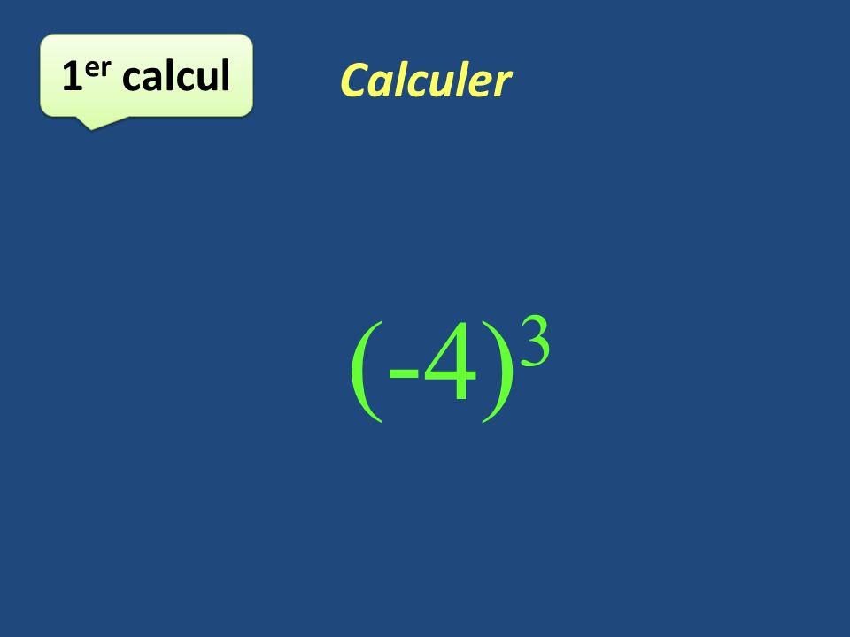 Calculer 1er calcul (-4)3