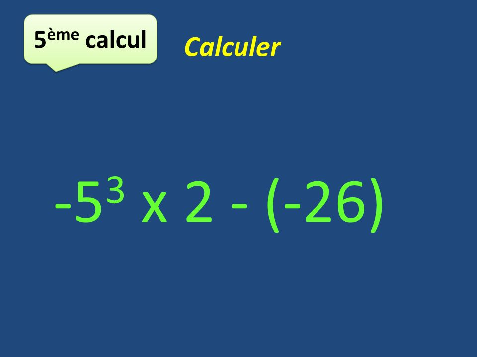 5ème calcul Calculer -53 x 2 - (-26)