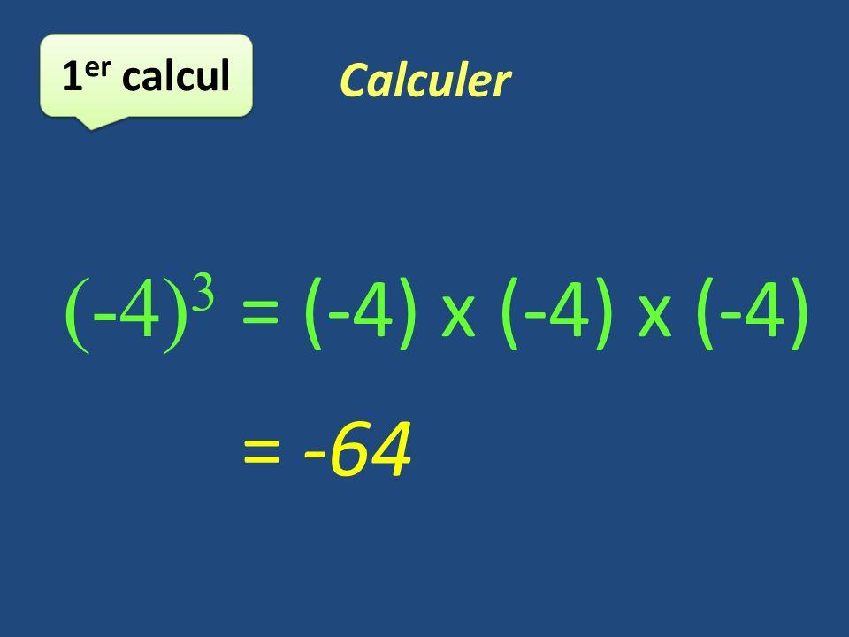 Calculer 1er calcul (-4)3 = (-4) x (-4) x (-4) = -64