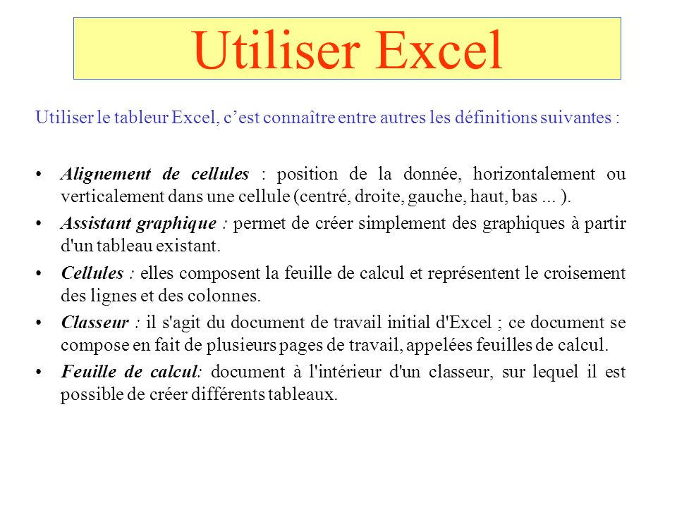 Utiliser Excel Utiliser le tableur Excel, c'est connaître entre autres les définitions suivantes :